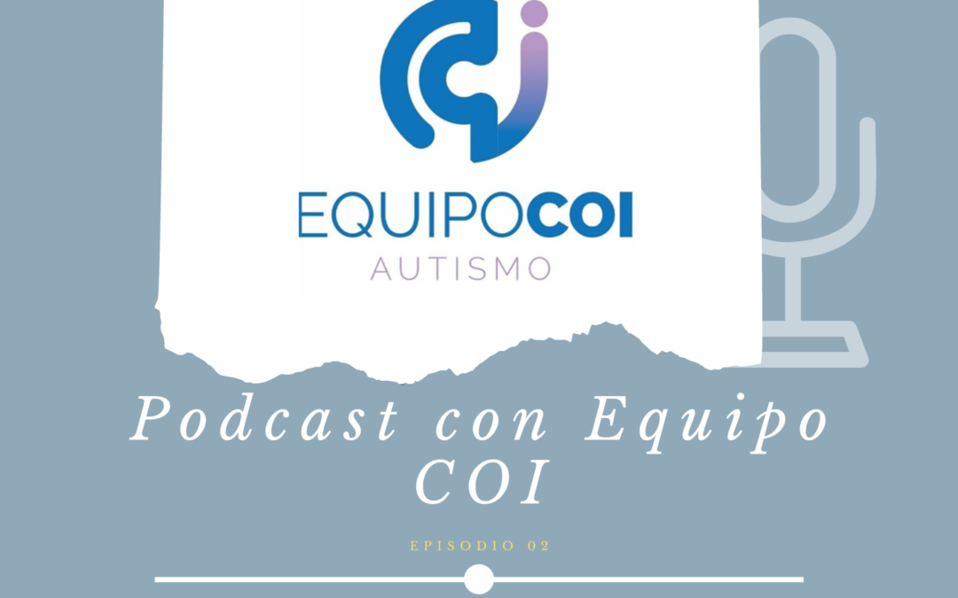 PODCAST – Episodio 2 – COI Autismo
